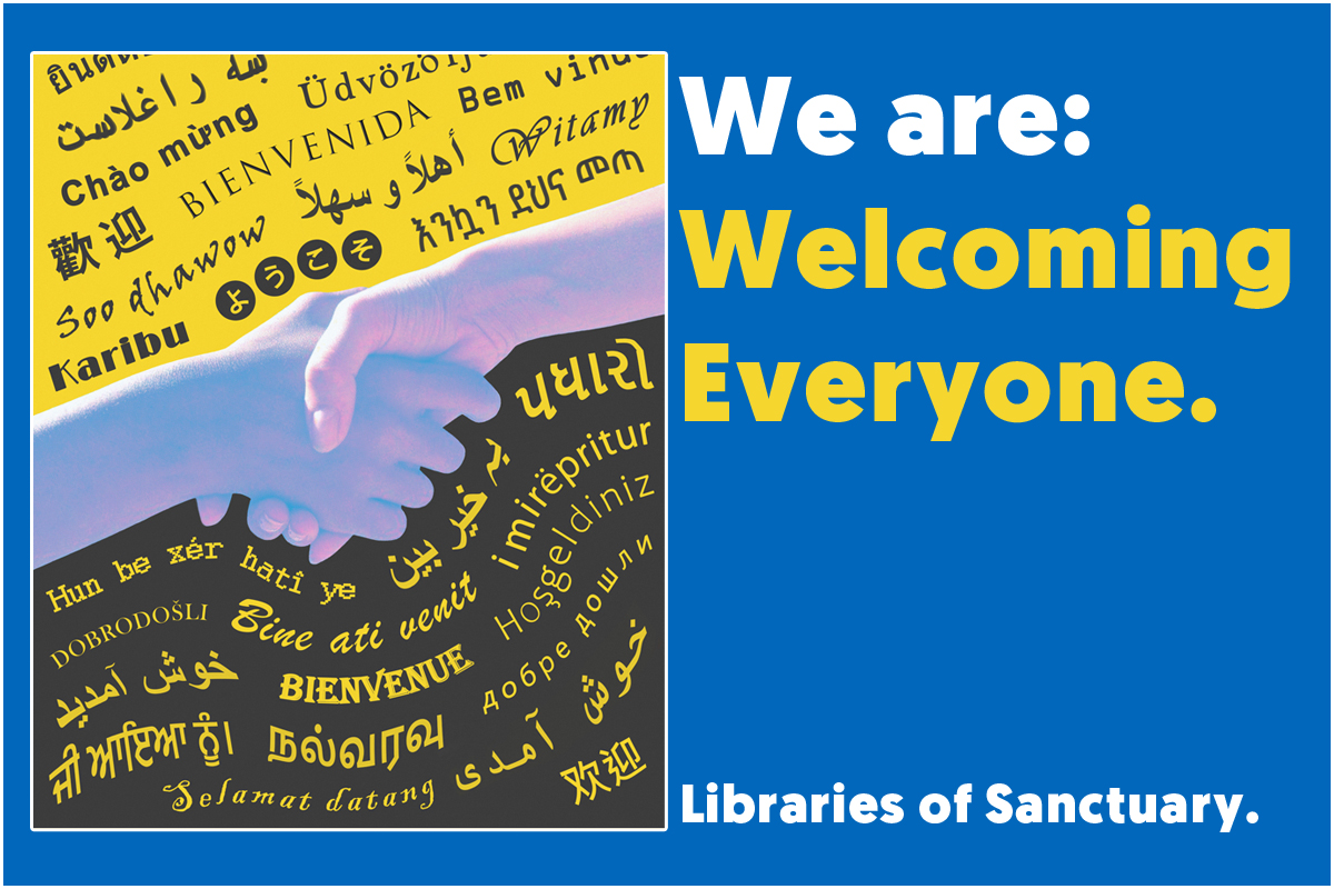 The Libraries of Sanctuary Logo, a handshake superimposed on a background of the word 'welcome' in various languages. The text says, we are welcoming everyone, libraries of sanctuary.
